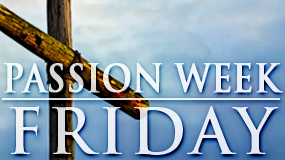 Passion Week_FRI (Feature)