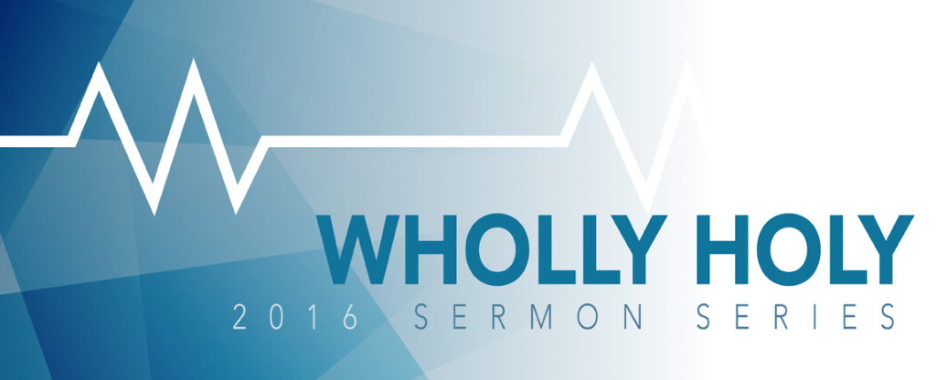 2016 Sermon Series: Wholly Holy