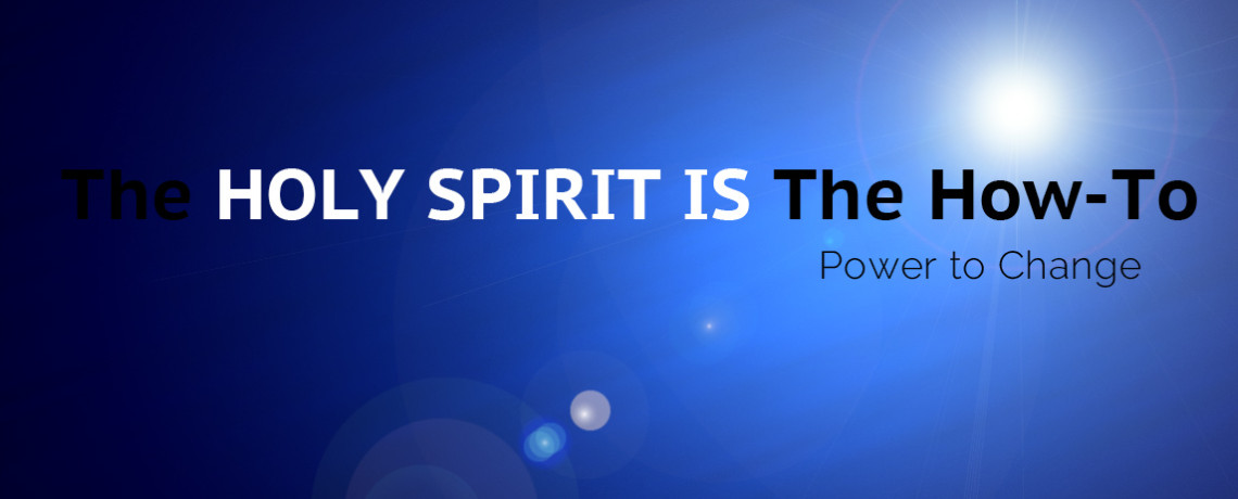 The Holy Spirit IS The How-To