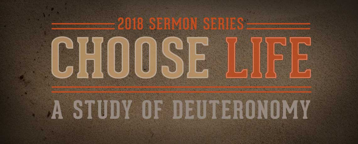 Sermon Series: Choose Life A Study of Deuteronomy