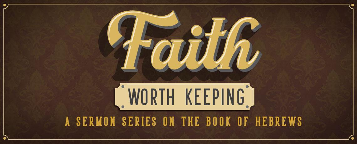 Sermon Series: Faith Worth Keeping